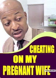CHEATING ON MY PREGNANT WIFE