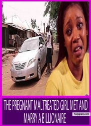 THE PREGNANT MALTREATED GIRL MET AND MARRY A BILLIONAIRE