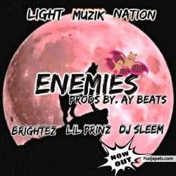 Enemies by Light musik nation ft. Dj sleem x Brightez x Lilprinz