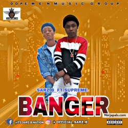 Sarz rz B ft Supreme_Banger by luvnija music promo +2347030297168