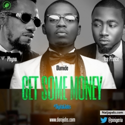 Get Some Money by Ice Prince x Phyno x Olamide