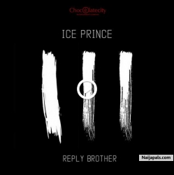 Reply Brother by  Ice Prince ft. Nosa & Milli