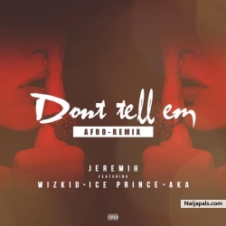 Don't Tell 'Em (Afro Remix) by Jeremih  ft Wizkid, Ice Prince, AKA