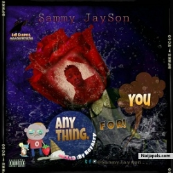 Anything for you by sammy Jayson