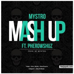 Mash Up by Mystro ft Pherowshuz
