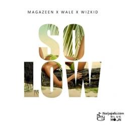 So Low by Magazeen ft. Wizkid