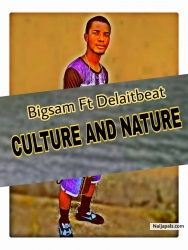 Culture And Nature by Bigsam Ft Delaitbeat