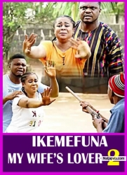 IKEMEFUNA MY WIFE'S LOVER 2