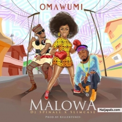 Malowa by Omawumi ft Slimcase & DJ Spinall
