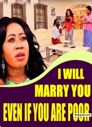 I WILL MARRY YOU EVEN IF YOU ARE POOR