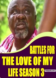 BATTLES FOR THE LOVE OF MY LIFE SEASON 3