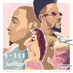 Iwotago by B-Red Ft. Phyno