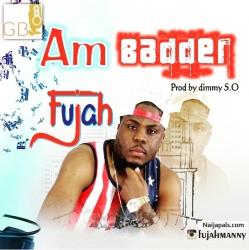 AM BADDER by FUJAH