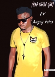 BAD SHARP GUY by AUGZY KELEX FT 2FACE