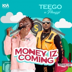 Money Iz Coming by Teego Ft. Peruzzi