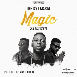 Magic (Prod. by Masterkraft) by Deejay J Masta ft. Skales x Koker