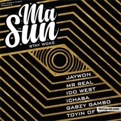 Masun (Stay Woke) by Jaywon ft. Idowest. Mr. Real, Ichaba, Toyin of Life & Gabzy