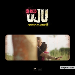 Uju (Prod. By KrizBeatz) by B-Red