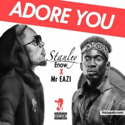 Adore You by Stanley Enow ft. Mr Eazi