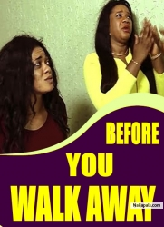 BEFORE YOU WALK AWAY