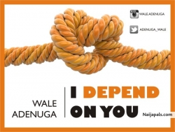 I Depend On You by Wale Adenuga