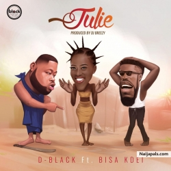 Julie by D-Black ft. Bisa Kdei