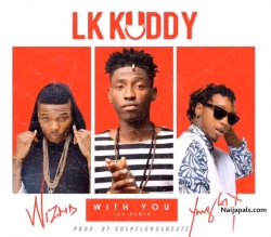 With You (Remix) by LK Kuddy ft Wizkid x Yung6ix