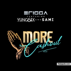 More Cash Out by Erigga ft. Yung6ix & Sami