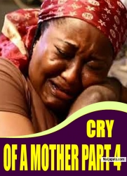 CRY OF A MOTHER PART 4