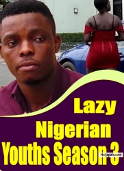 Lazy Nigerian Youths Season 3