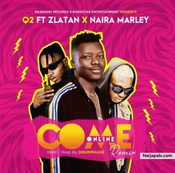Come Online (Remix) by Q2 Ft. Zlatan & Naira Marley