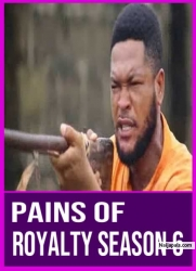 PAINS OF ROYALTY SEASON 6