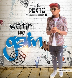 Wetin we gain cover by Dexto