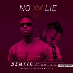 No be lie by Demiyo ft White Lion