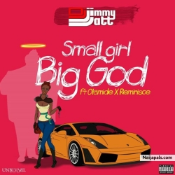 Small Girl Big God by DJ Jimmy Jatt ft. Olamide & Reminisce