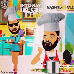 If To Say I Be Girl Ehn by Magnito Ft. Falz