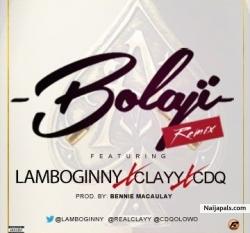 Bolaji (Remix) by Lamboginny + CDQ + Clayy