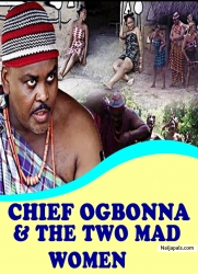CHIEF OGBONNA AND THE TWO MAD WOMEN