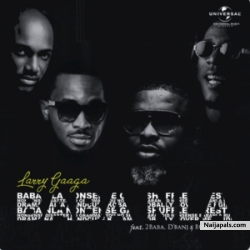 Baba Nla by Larry Gaaga Ft. 2Baba, D'banj & Burna Boy