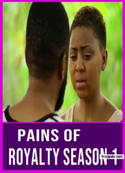 PAINS OF ROYALTY SEASON 1