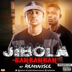 Bam Bam Bam by Jibola ft Reminisce