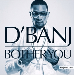 Bother You by Dbanj