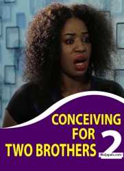 CONCEIVING FOR TWO BROTHERS 2