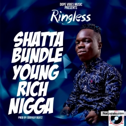 SHATTA BANDLE _YOUNG RICH NIGGA (PROD. BY EDDYKAY BEATZ) by RINGLESS