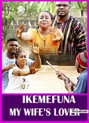 IKEMEFUNA MY WIFE'S LOVER