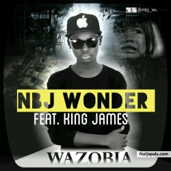 Nbj Wonder feat King James Wazobia by Nbj Wonder