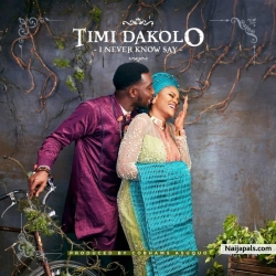 I Never Know Say by Timi Dakolo