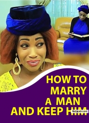 HOW TO MARRY A MAN AND KEEP HIM