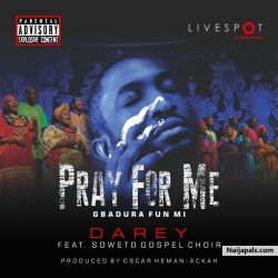 Pray For Me by Darey Art Alade ft Soweto Gospel Choir