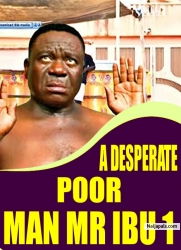 A DESPERATE POOR MAN MR IBU 1